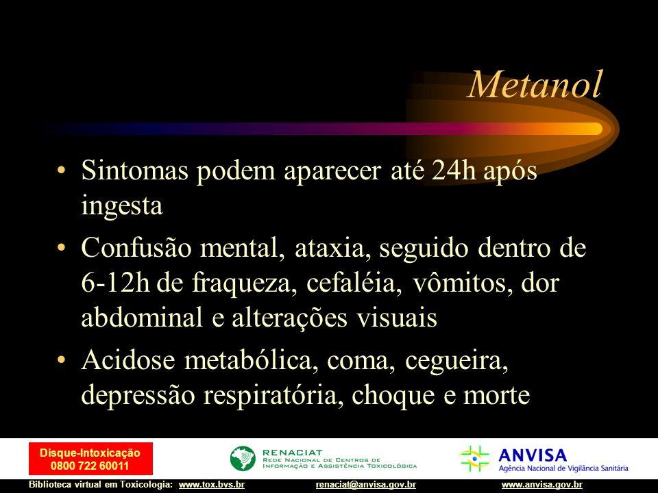 71 Disque-Intoxicação 0800 722 60011 Biblioteca virtual em Toxicologia: www.tox.bvs.brwww.anvisa.gov.brrenaciat@anvisa.gov.br Metanol Sintomas podem a
