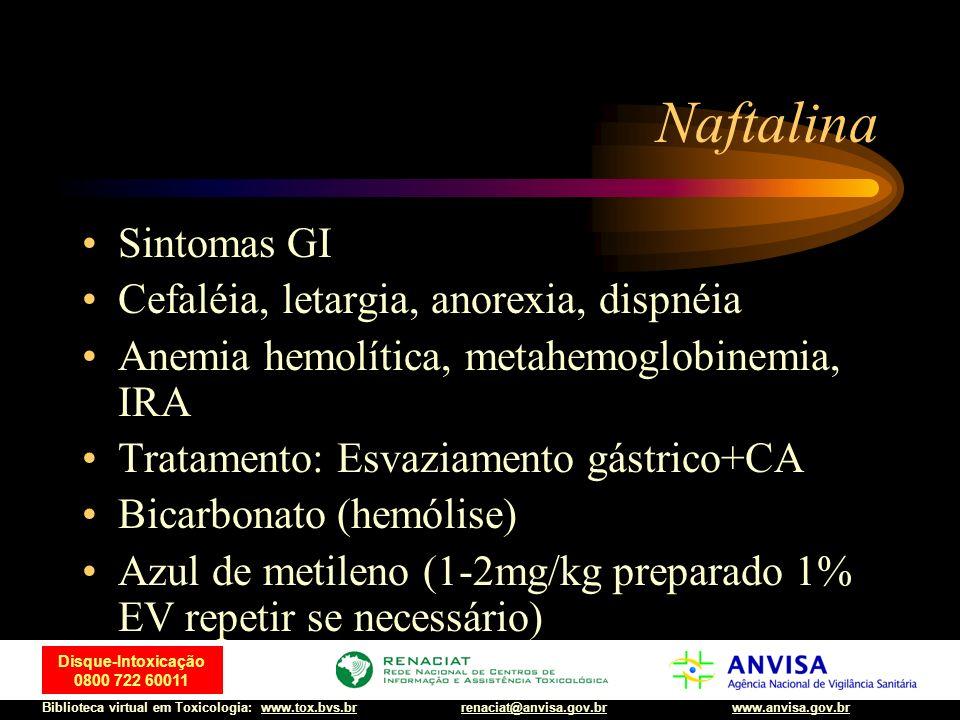 73 Disque-Intoxicação 0800 722 60011 Biblioteca virtual em Toxicologia: www.tox.bvs.brwww.anvisa.gov.brrenaciat@anvisa.gov.br Naftalina Sintomas GI Ce