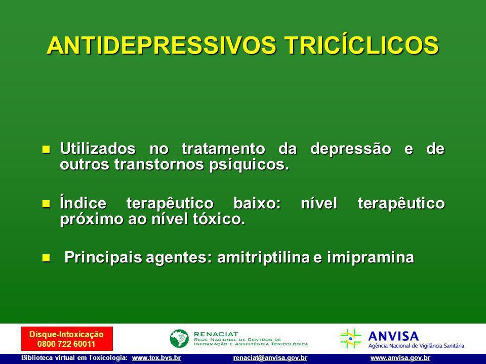 Disque-Intoxicação 0800 722 60011 Biblioteca virtual em Toxicologia: www.tox.bvs.brwww.anvisa.gov.brrenaciat@anvisa.gov.br ANTIDEPRESSIVOS TRICÍCLICOS