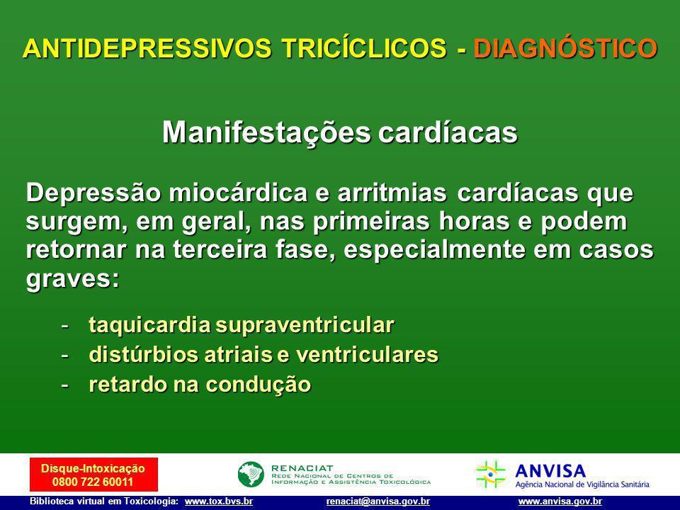 Disque-Intoxicação 0800 722 60011 Biblioteca virtual em Toxicologia: www.tox.bvs.brwww.anvisa.gov.brrenaciat@anvisa.gov.br Manifestações cardíacas Dep