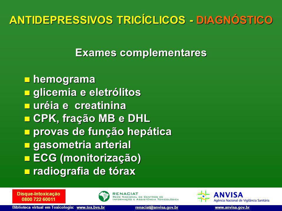 Disque-Intoxicação 0800 722 60011 Biblioteca virtual em Toxicologia: www.tox.bvs.brwww.anvisa.gov.brrenaciat@anvisa.gov.br Exames complementares hemog