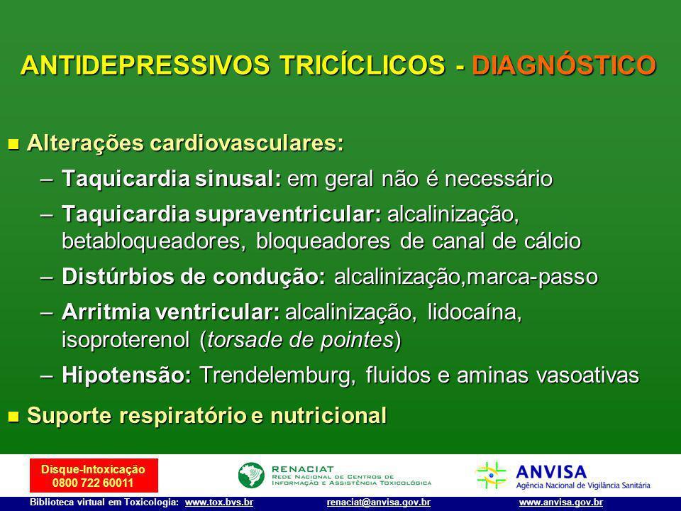 Disque-Intoxicação 0800 722 60011 Biblioteca virtual em Toxicologia: www.tox.bvs.brwww.anvisa.gov.brrenaciat@anvisa.gov.br Alterações cardiovasculares