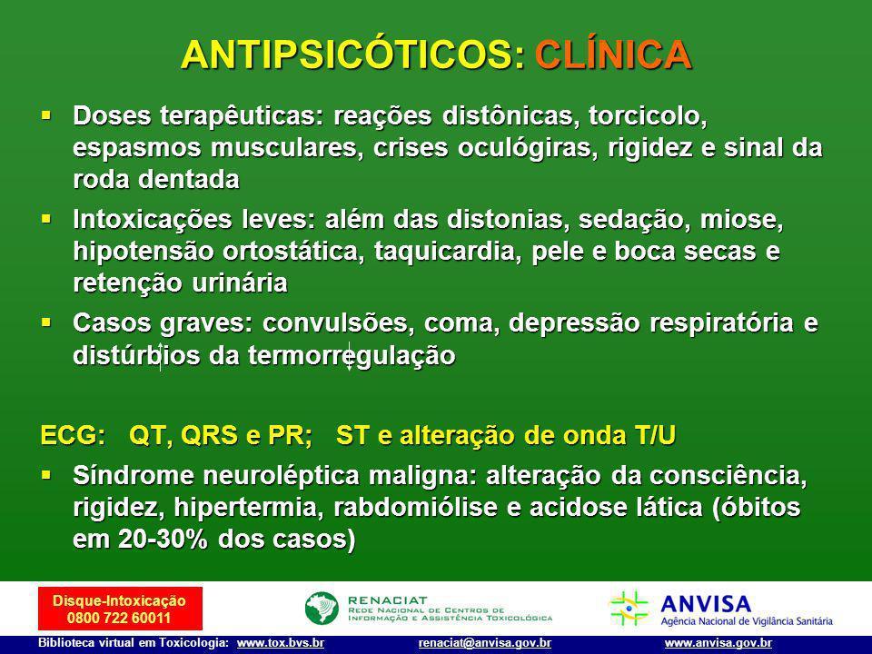 Disque-Intoxicação 0800 722 60011 Biblioteca virtual em Toxicologia: www.tox.bvs.brwww.anvisa.gov.brrenaciat@anvisa.gov.br ANTIPSICÓTICOS: CLÍNICA Dos