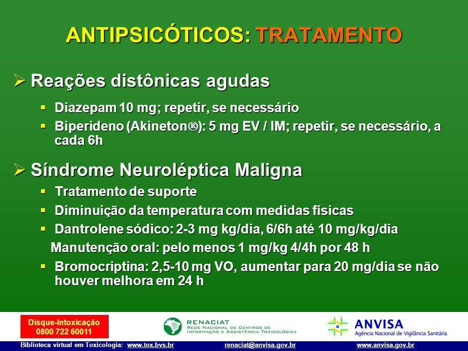 Disque-Intoxicação 0800 722 60011 Biblioteca virtual em Toxicologia: www.tox.bvs.brwww.anvisa.gov.brrenaciat@anvisa.gov.br Reações distônicas agudas R