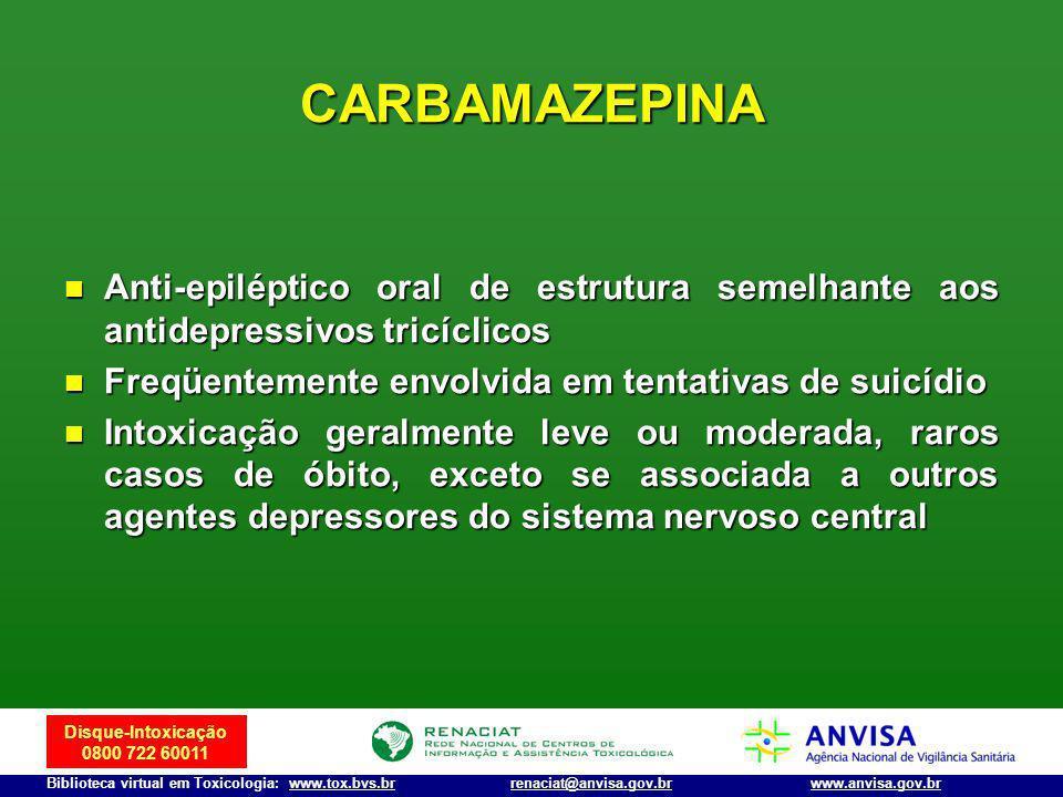 Disque-Intoxicação 0800 722 60011 Biblioteca virtual em Toxicologia: www.tox.bvs.brwww.anvisa.gov.brrenaciat@anvisa.gov.br CARBAMAZEPINA Anti-epilépti