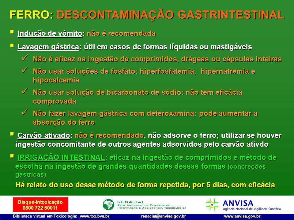Disque-Intoxicação 0800 722 60011 Biblioteca virtual em Toxicologia: www.tox.bvs.brwww.anvisa.gov.brrenaciat@anvisa.gov.br Indução de vômito: não é re
