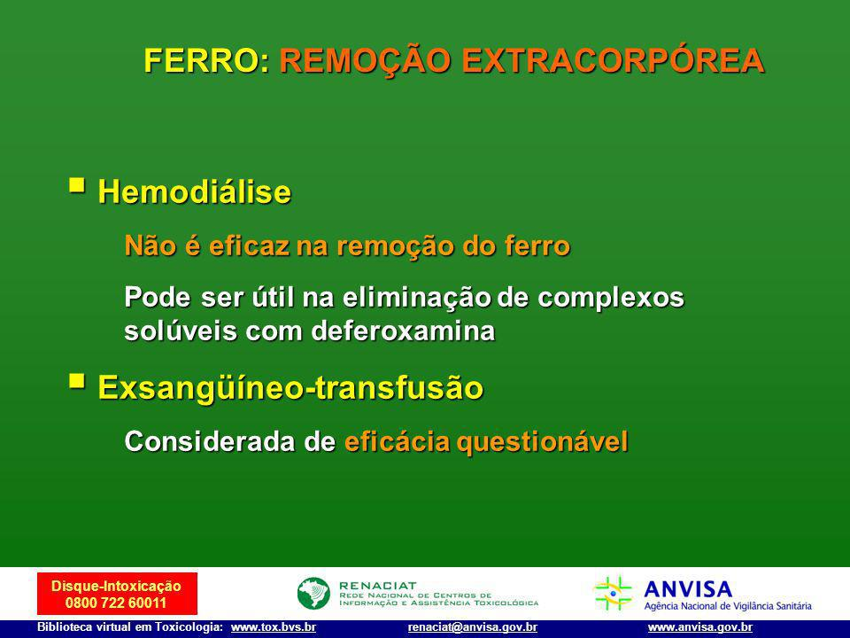Disque-Intoxicação 0800 722 60011 Biblioteca virtual em Toxicologia: www.tox.bvs.brwww.anvisa.gov.brrenaciat@anvisa.gov.br Hemodiálise Hemodiálise Não