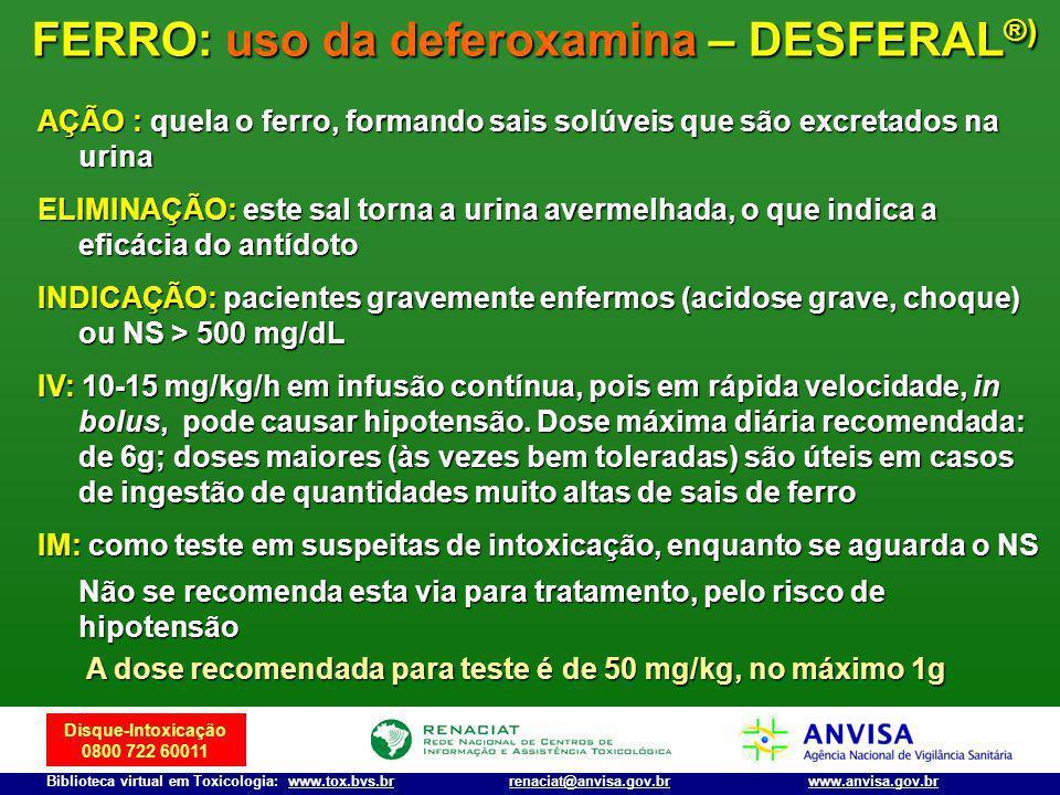 Disque-Intoxicação 0800 722 60011 Biblioteca virtual em Toxicologia: www.tox.bvs.brwww.anvisa.gov.brrenaciat@anvisa.gov.br AÇÃO : quela o ferro, forma