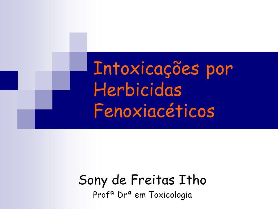 Intoxicações por Herbicidas Fenoxiacéticos Sony de Freitas Itho Profª Drª em Toxicologia