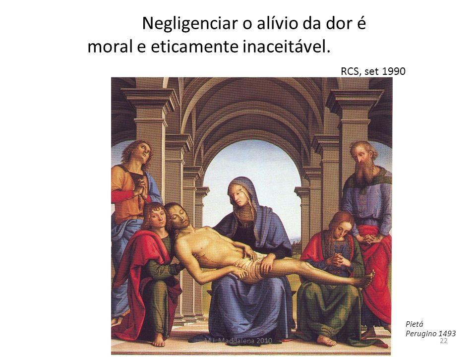 Negligenciar o alívio da dor é moral e eticamente inaceitável. Negligenciar o alívio da dor é moral e eticamente inaceitável. RCS, set 1990 Pietá Peru
