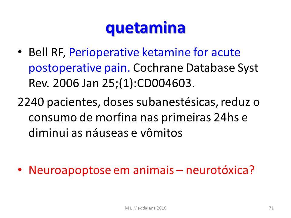 quetamina Bell RF, Perioperative ketamine for acute postoperative pain. Cochrane Database Syst Rev. 2006 Jan 25;(1):CD004603. 2240 pacientes, doses su