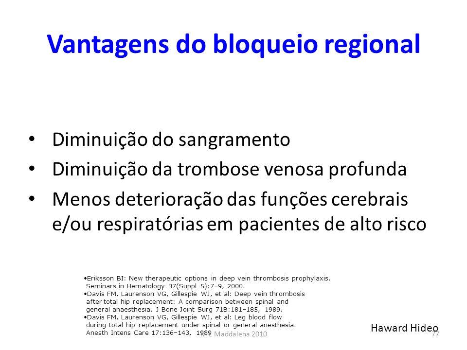 Vantagens do bloqueio regional Diminuição do sangramento Diminuição da trombose venosa profunda Menos deterioração das funções cerebrais e/ou respirat