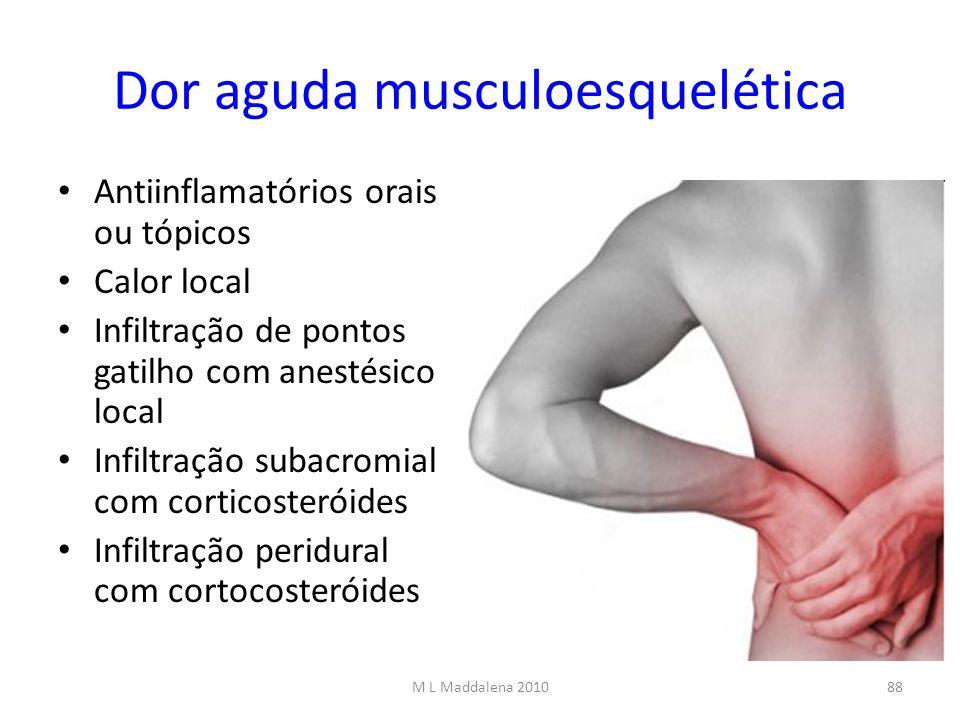 Dor aguda musculoesquelética Antiinflamatórios orais ou tópicos Calor local Infiltração de pontos gatilho com anestésico local Infiltração subacromial