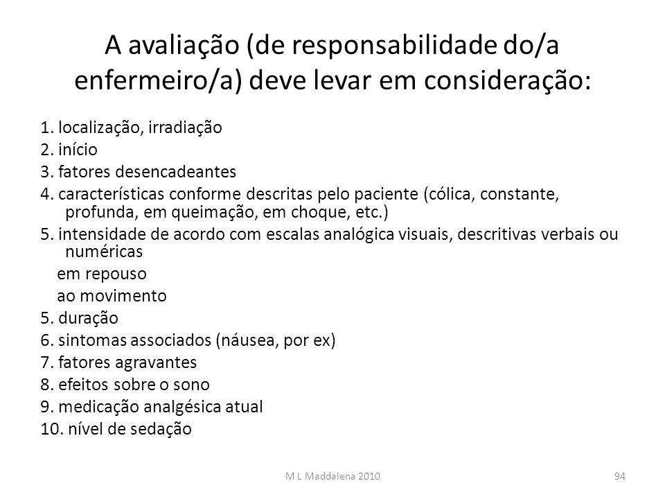 A avaliação (de responsabilidade do/a enfermeiro/a) deve levar em consideração: 1. localização, irradiação 2. início 3. fatores desencadeantes 4. cara