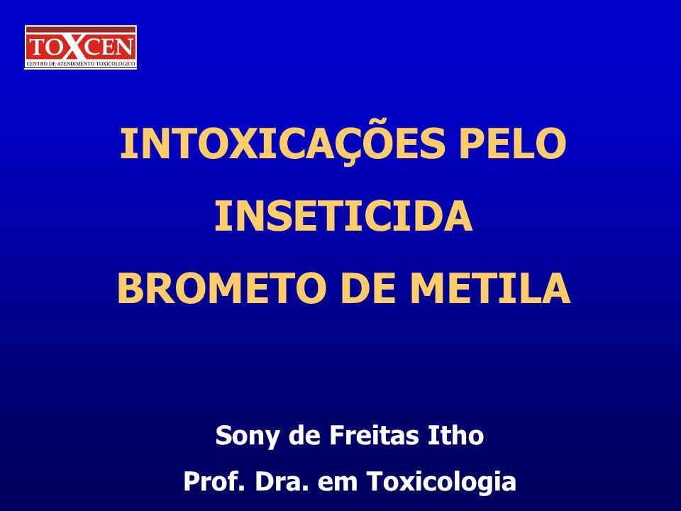 INTOXICAÇÕES PELO INSETICIDA BROMETO DE METILA Sony de Freitas Itho Prof. Dra. em Toxicologia