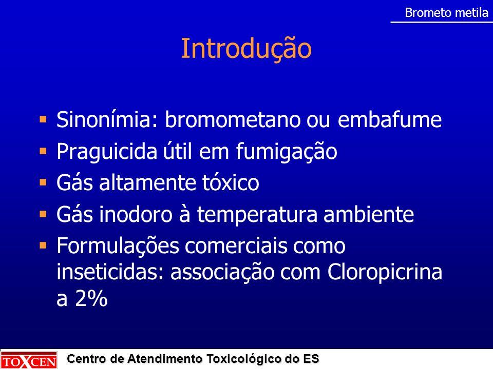 Centro de Atendimento Toxicológico do ES Sinonímia: bromometano ou embafume Praguicida útil em fumigação Gás altamente tóxico Gás inodoro à temperatur
