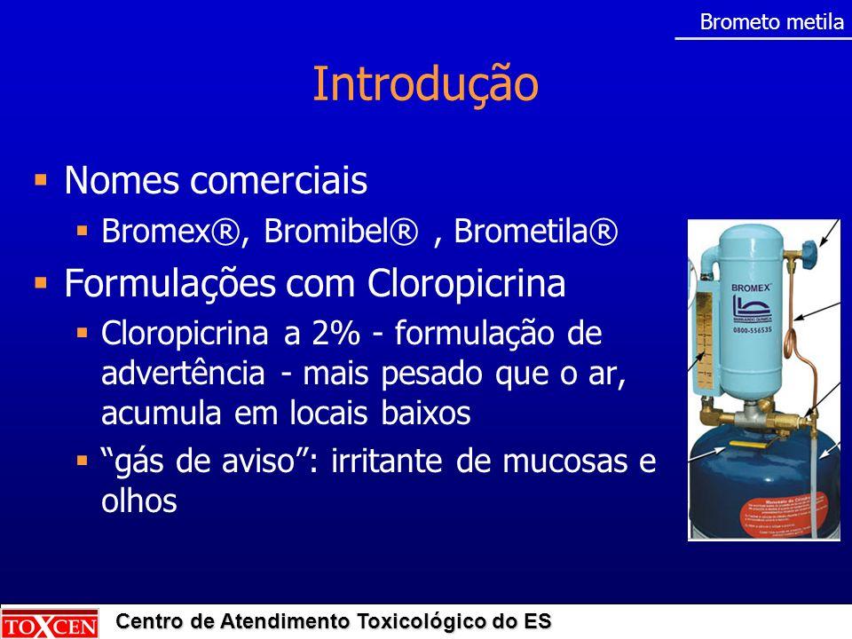 Centro de Atendimento Toxicológico do ES Nomes comerciais Bromex®, Bromibel®, Brometila® Formulações com Cloropicrina Cloropicrina a 2% - formulação d