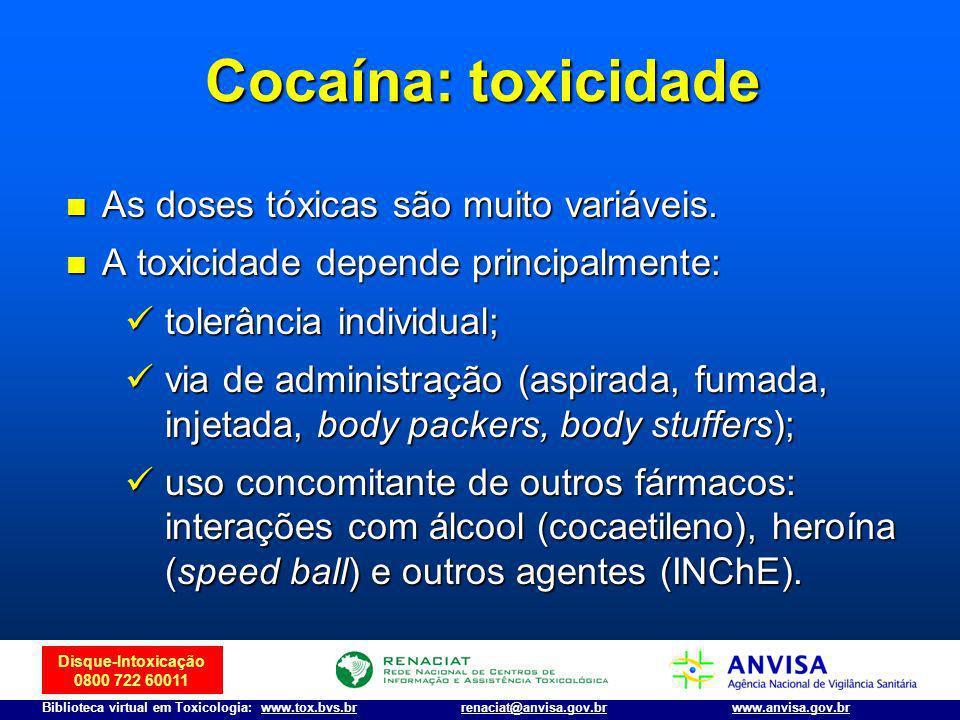 Disque-Intoxicação 0800 722 60011 Biblioteca virtual em Toxicologia: www.tox.bvs.brwww.anvisa.gov.brrenaciat@anvisa.gov.br Cocaína: toxicidade As dose