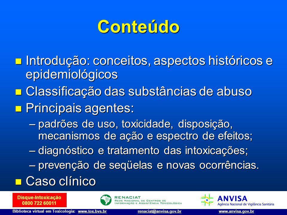 Disque-Intoxicação 0800 722 60011 Biblioteca virtual em Toxicologia: www.tox.bvs.brwww.anvisa.gov.brrenaciat@anvisa.gov.br Conteúdo Introdução: concei