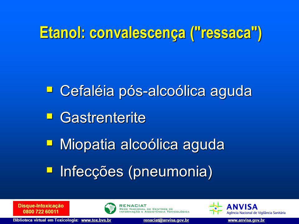 Disque-Intoxicação 0800 722 60011 Biblioteca virtual em Toxicologia: www.tox.bvs.brwww.anvisa.gov.brrenaciat@anvisa.gov.br Cefaléia pós-alcoólica agud