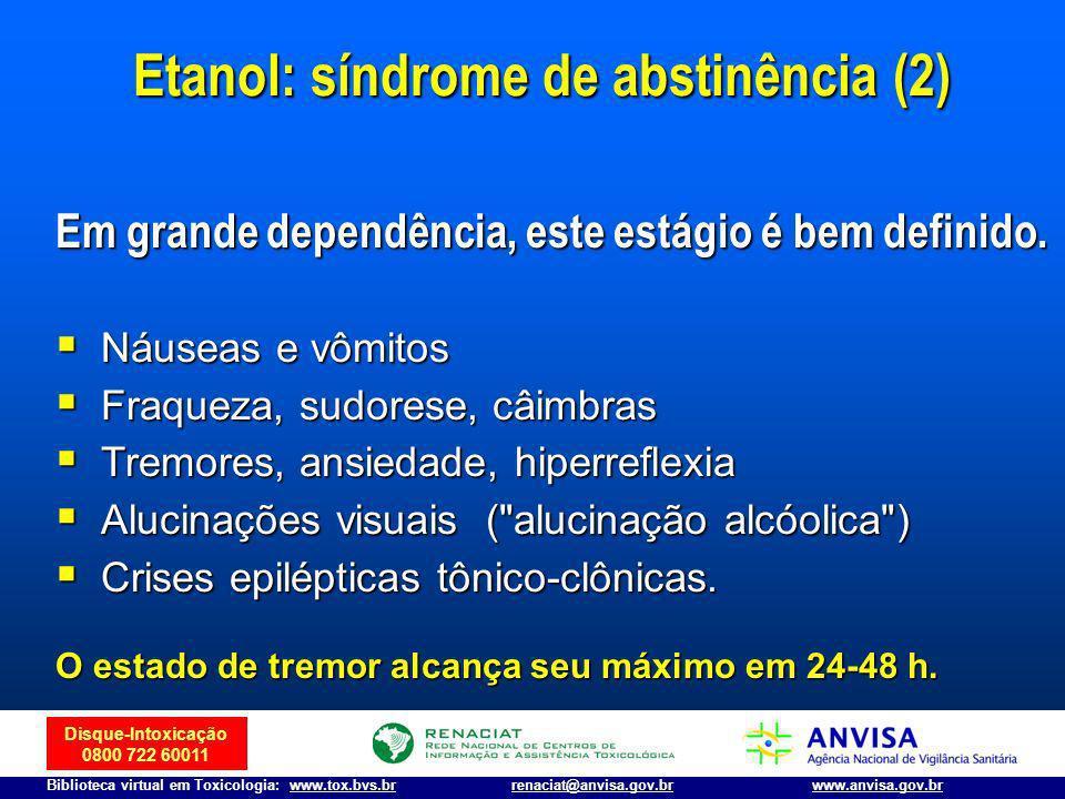 Disque-Intoxicação 0800 722 60011 Biblioteca virtual em Toxicologia: www.tox.bvs.brwww.anvisa.gov.brrenaciat@anvisa.gov.br Em grande dependência, este