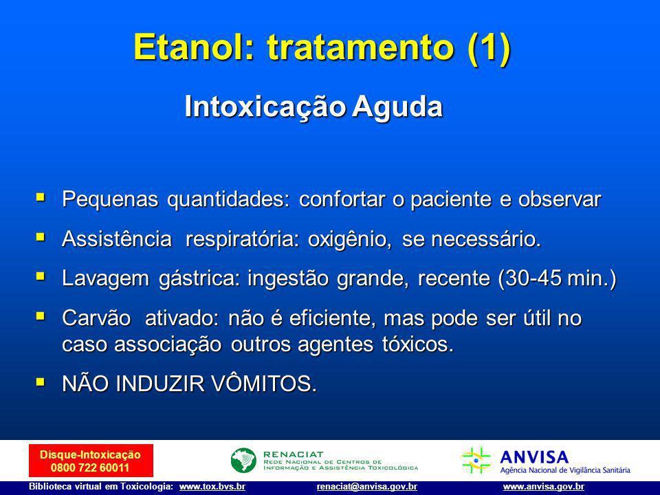 Disque-Intoxicação 0800 722 60011 Biblioteca virtual em Toxicologia: www.tox.bvs.brwww.anvisa.gov.brrenaciat@anvisa.gov.br Pequenas quantidades: confo