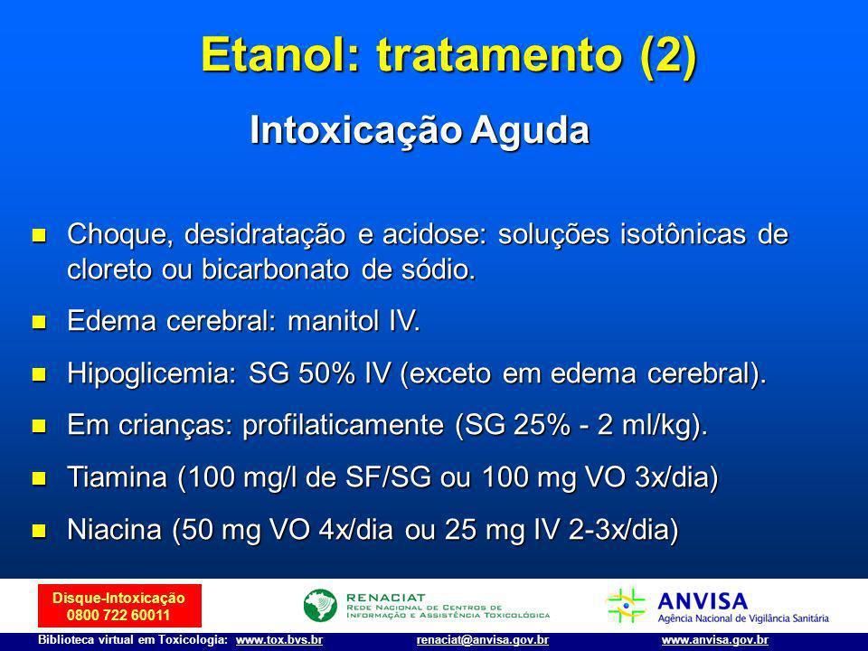 Disque-Intoxicação 0800 722 60011 Biblioteca virtual em Toxicologia: www.tox.bvs.brwww.anvisa.gov.brrenaciat@anvisa.gov.br n Choque, desidratação e ac