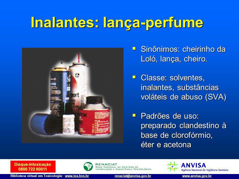 Disque-Intoxicação 0800 722 60011 Biblioteca virtual em Toxicologia: www.tox.bvs.brwww.anvisa.gov.brrenaciat@anvisa.gov.br Inalantes: lança-perfume Si