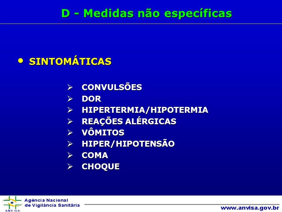 SINTOMÁTICAS SINTOMÁTICAS CONVULSÕES CONVULSÕES DOR DOR HIPERTERMIA/HIPOTERMIA HIPERTERMIA/HIPOTERMIA REAÇÕES ALÉRGICAS REAÇÕES ALÉRGICAS VÔMITOS VÔMITOS HIPER/HIPOTENSÃO HIPER/HIPOTENSÃO COMA COMA CHOQUE CHOQUE D - Medidas não específicas D - Medidas não específicas