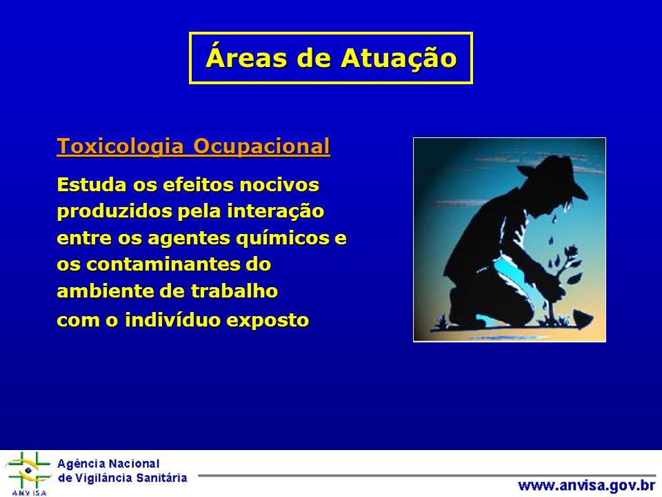 Toxicologia Ocupacional Estuda os efeitos nocivos produzidos pela interação entre os agentes químicos e os contaminantes do ambiente de trabalho com o indivíduo exposto Áreas de Atuação