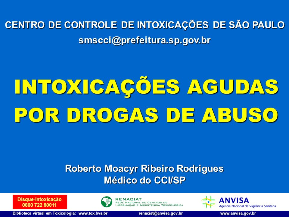 Disque-Intoxicação 0800 722 60011 Biblioteca virtual em Toxicologia: www.tox.bvs.brwww.anvisa.gov.brrenaciat@anvisa.gov.br Etanol Diagnóstico Laboratorial inespecífico Hemograma, ionograma, Ca, Mg Hemograma, ionograma, Ca, Mg Glicemia (hipoglicemia), uréia, creatinina Glicemia (hipoglicemia), uréia, creatinina Gasometria + pH (acidose) Gasometria + pH (acidose) RX de tórax (verificar broncoaspiração) RX de tórax (verificar broncoaspiração) ECG (arritmias) ECG (arritmias) Transaminases, TP, TTPA, INR Transaminases, TP, TTPA, INR TC de crânio em caso de associação com trauma TC de crânio em caso de associação com trauma Diagnóstico Laboratorial específico Dosagem sérica de etanol e metanol: 5 ml de sangue em tubo com heparina, tendo o cuidado de fazer a assepsia com água e sabão Dosagem sérica de etanol e metanol: 5 ml de sangue em tubo com heparina, tendo o cuidado de fazer a assepsia com água e sabão