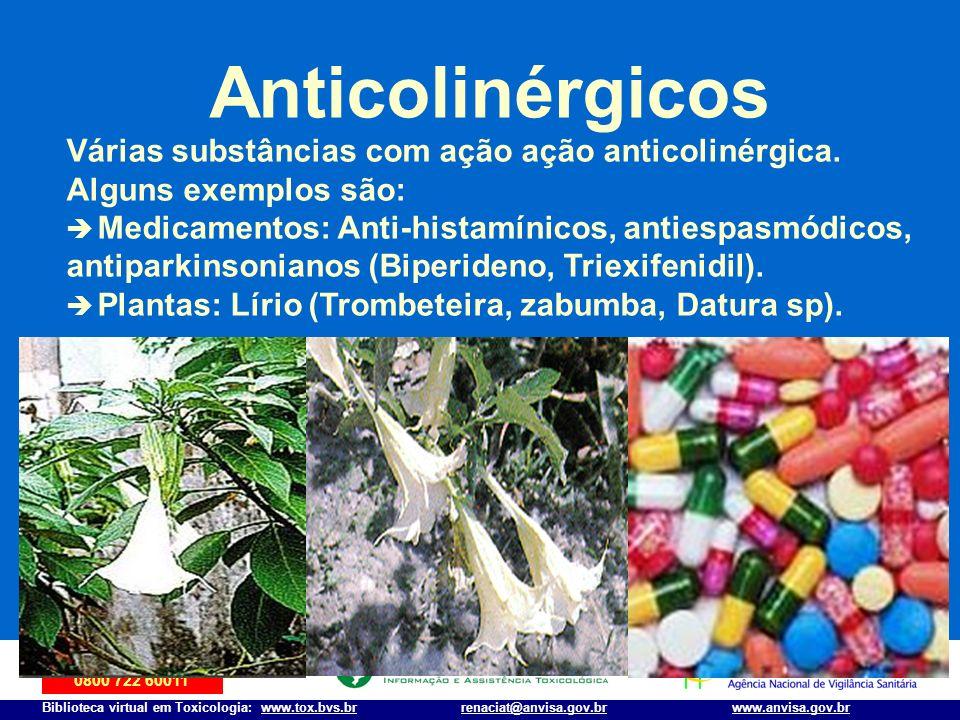 Disque-Intoxicação 0800 722 60011 Biblioteca virtual em Toxicologia: www.tox.bvs.brwww.anvisa.gov.brrenaciat@anvisa.gov.br Anticolinérgicos Várias sub