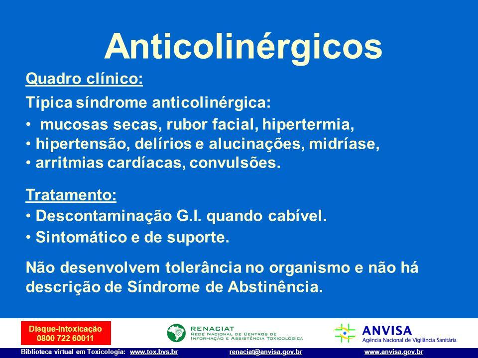 Disque-Intoxicação 0800 722 60011 Biblioteca virtual em Toxicologia: www.tox.bvs.brwww.anvisa.gov.brrenaciat@anvisa.gov.br Anticolinérgicos Quadro clí