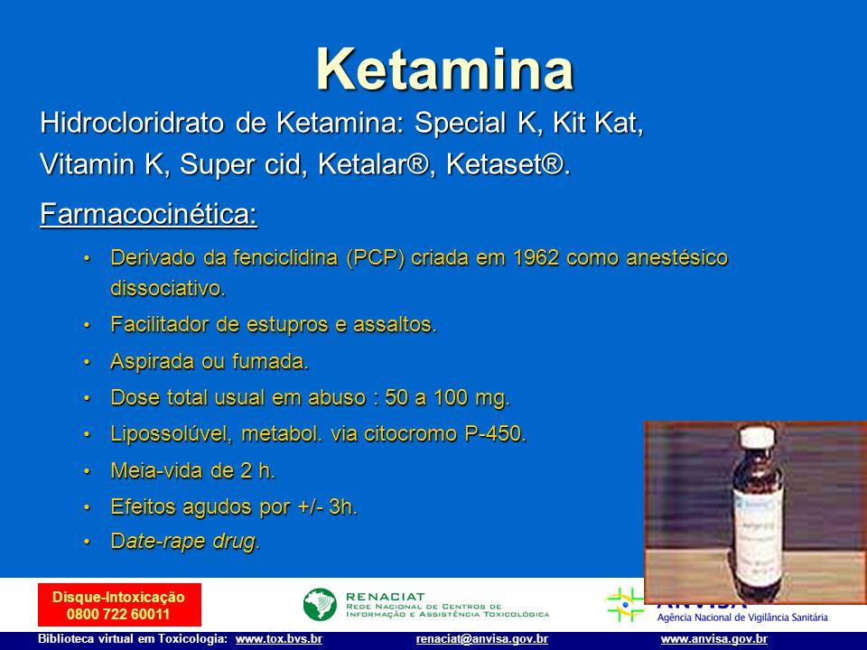 Disque-Intoxicação 0800 722 60011 Biblioteca virtual em Toxicologia: www.tox.bvs.brwww.anvisa.gov.brrenaciat@anvisa.gov.br Hidrocloridrato de Ketamina
