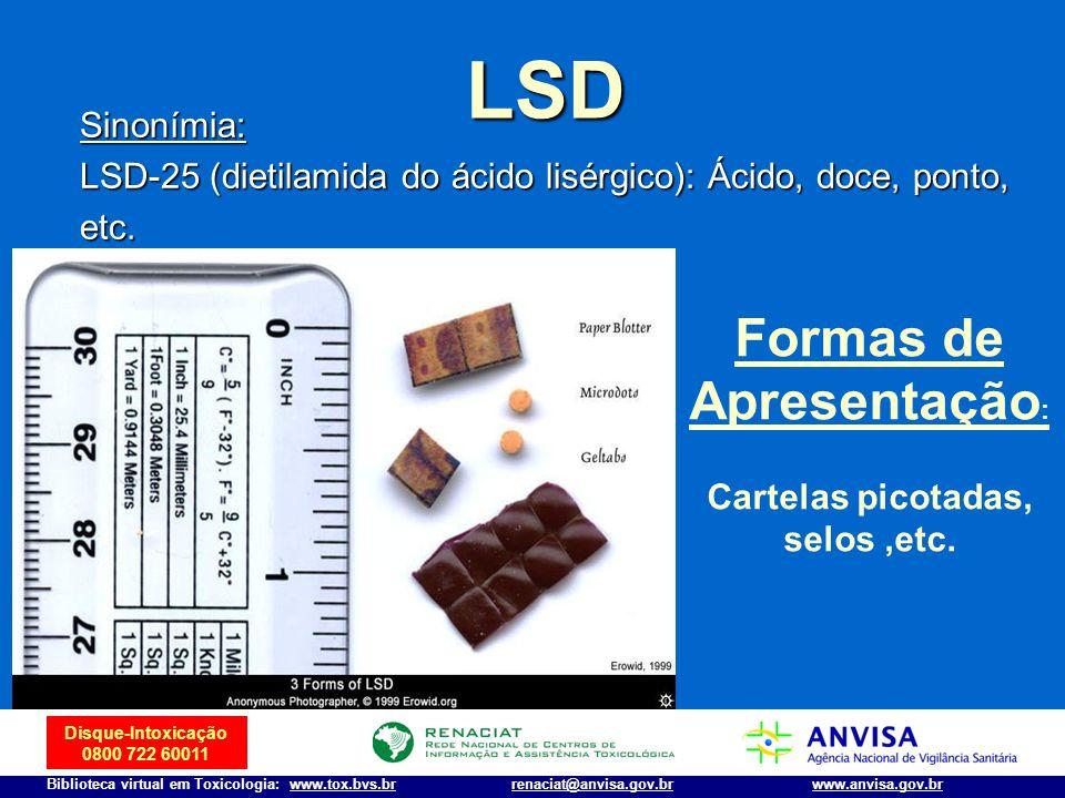 Disque-Intoxicação 0800 722 60011 Biblioteca virtual em Toxicologia: www.tox.bvs.brwww.anvisa.gov.brrenaciat@anvisa.gov.br Sinonímia: LSD-25 (dietilam