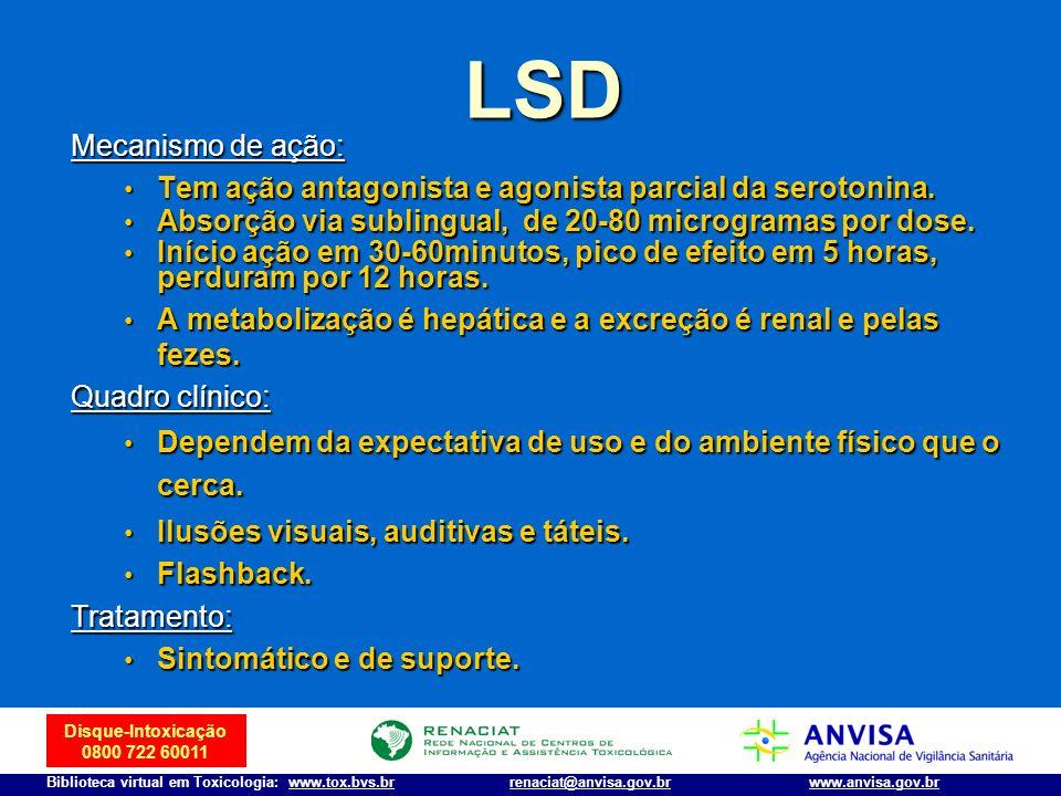 Disque-Intoxicação 0800 722 60011 Biblioteca virtual em Toxicologia: www.tox.bvs.brwww.anvisa.gov.brrenaciat@anvisa.gov.br Mecanismo de ação: Tem ação