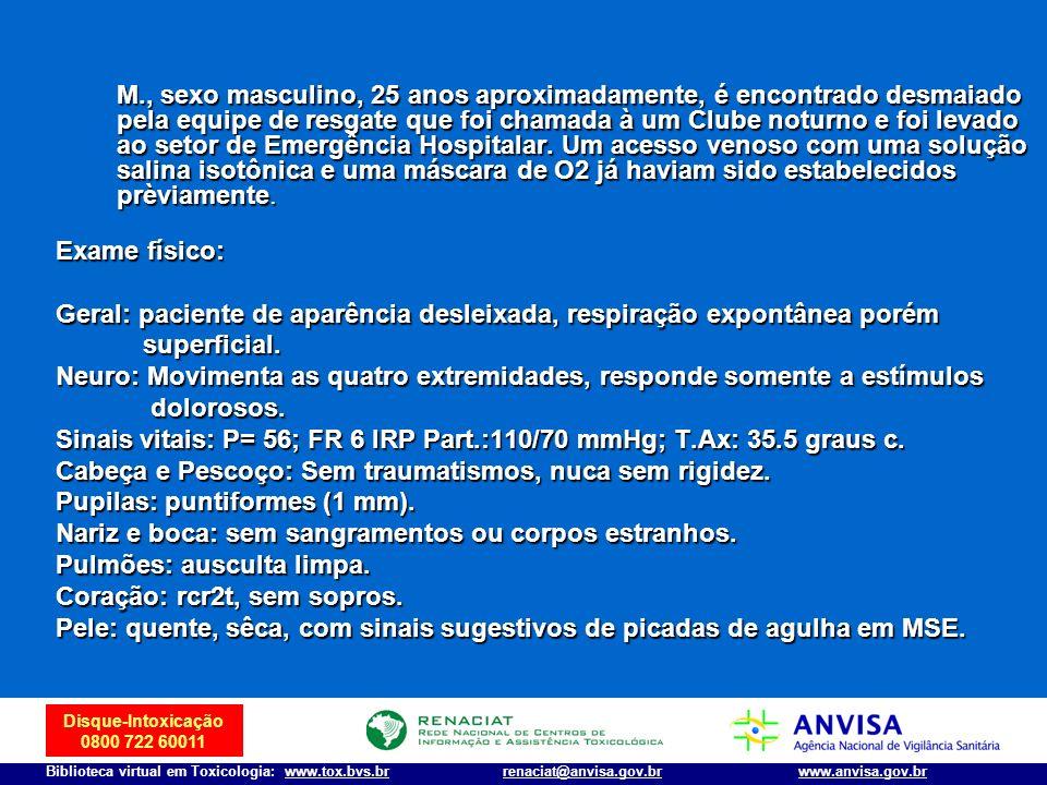 Disque-Intoxicação 0800 722 60011 Biblioteca virtual em Toxicologia: www.tox.bvs.brwww.anvisa.gov.brrenaciat@anvisa.gov.br M., sexo masculino, 25 anos