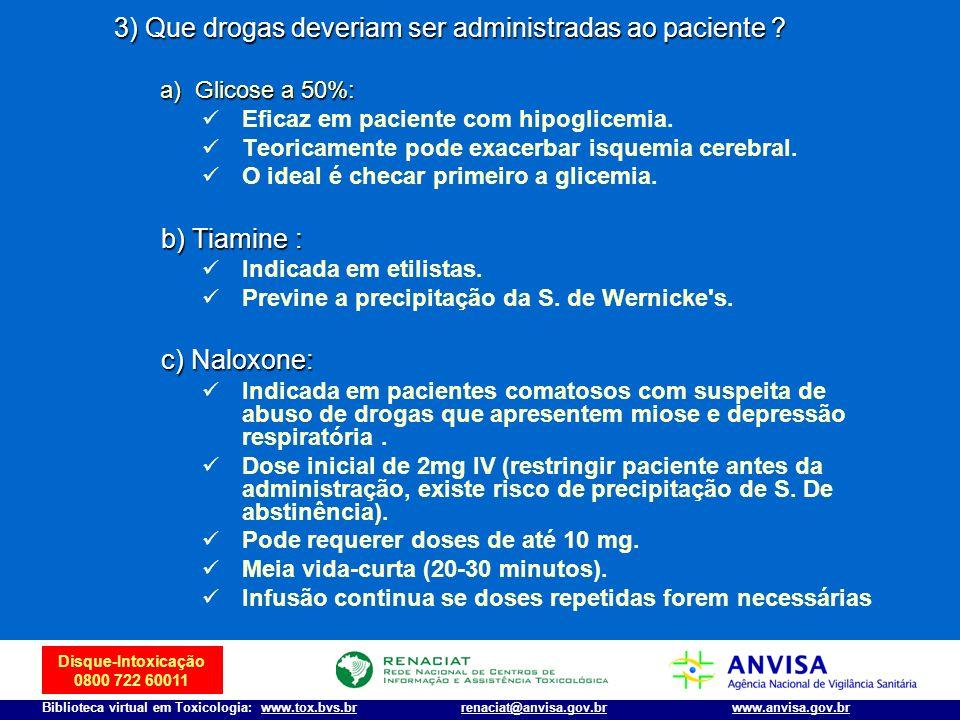 Disque-Intoxicação 0800 722 60011 Biblioteca virtual em Toxicologia: www.tox.bvs.brwww.anvisa.gov.brrenaciat@anvisa.gov.br 3) Que drogas deveriam ser