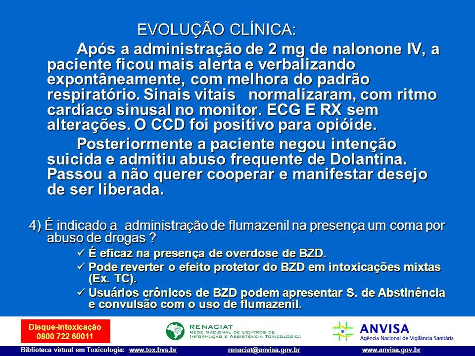 Disque-Intoxicação 0800 722 60011 Biblioteca virtual em Toxicologia: www.tox.bvs.brwww.anvisa.gov.brrenaciat@anvisa.gov.br EVOLUÇÃO CLÍNICA: EVOLUÇÃO