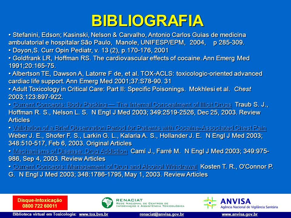 Disque-Intoxicação 0800 722 60011 Biblioteca virtual em Toxicologia: www.tox.bvs.brwww.anvisa.gov.brrenaciat@anvisa.gov.br BIBLIOGRAFIA Stefanini, Eds
