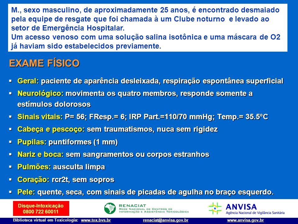 Disque-Intoxicação 0800 722 60011 Biblioteca virtual em Toxicologia: www.tox.bvs.brwww.anvisa.gov.brrenaciat@anvisa.gov.br EXAME FÍSICO Geral: pacient