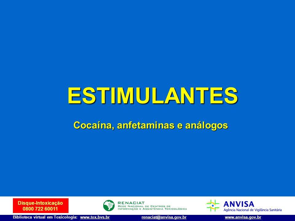Disque-Intoxicação 0800 722 60011 Biblioteca virtual em Toxicologia: www.tox.bvs.brwww.anvisa.gov.brrenaciat@anvisa.gov.br ESTIMULANTES Cocaína, anfet