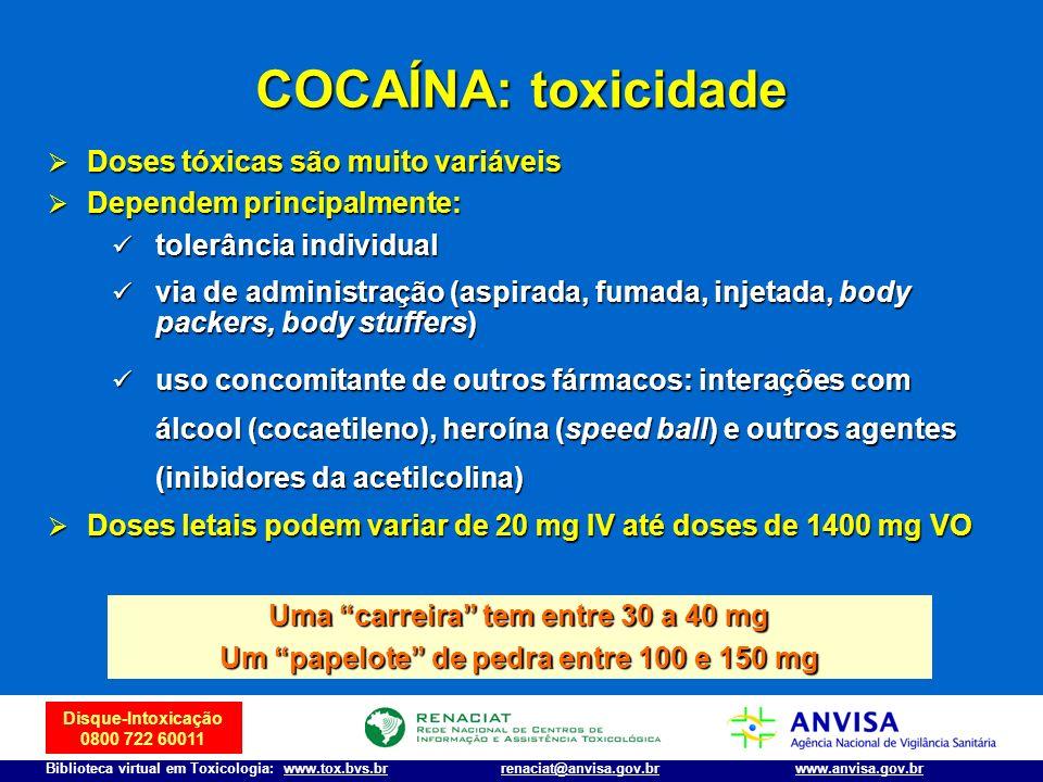 Disque-Intoxicação 0800 722 60011 Biblioteca virtual em Toxicologia: www.tox.bvs.brwww.anvisa.gov.brrenaciat@anvisa.gov.br COCAÍNA: toxicidade Doses t