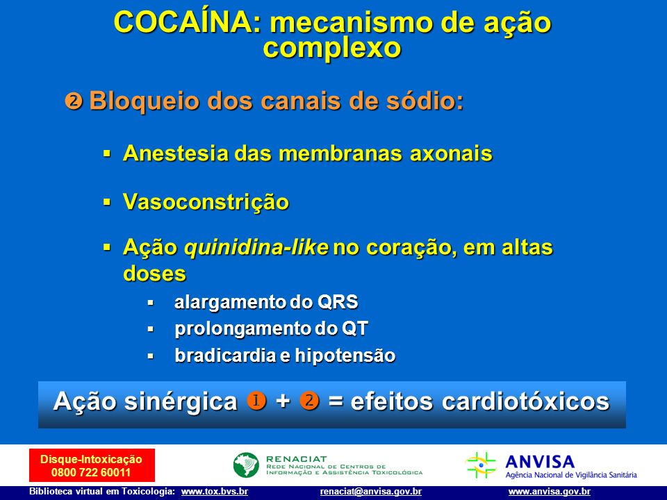 Disque-Intoxicação 0800 722 60011 Biblioteca virtual em Toxicologia: www.tox.bvs.brwww.anvisa.gov.brrenaciat@anvisa.gov.br Bloqueio dos canais de sódi