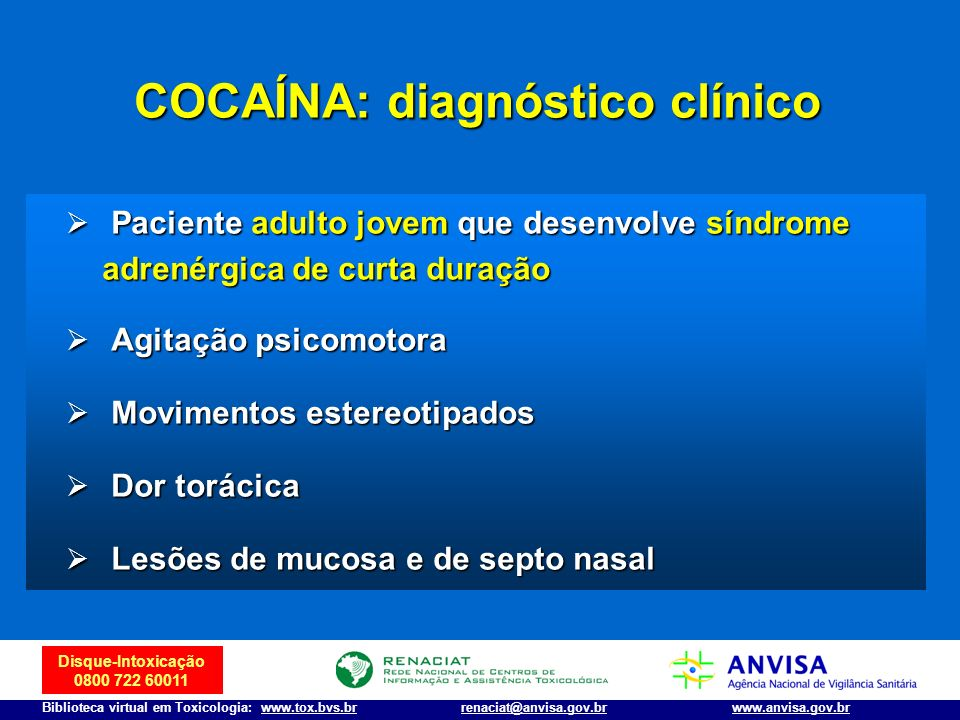 Disque-Intoxicação 0800 722 60011 Biblioteca virtual em Toxicologia: www.tox.bvs.brwww.anvisa.gov.brrenaciat@anvisa.gov.br COCAÍNA: diagnóstico clínic