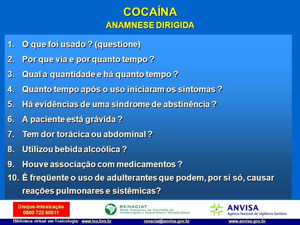 Disque-Intoxicação 0800 722 60011 Biblioteca virtual em Toxicologia: www.tox.bvs.brwww.anvisa.gov.brrenaciat@anvisa.gov.br 1.O que foi usado ? (questi