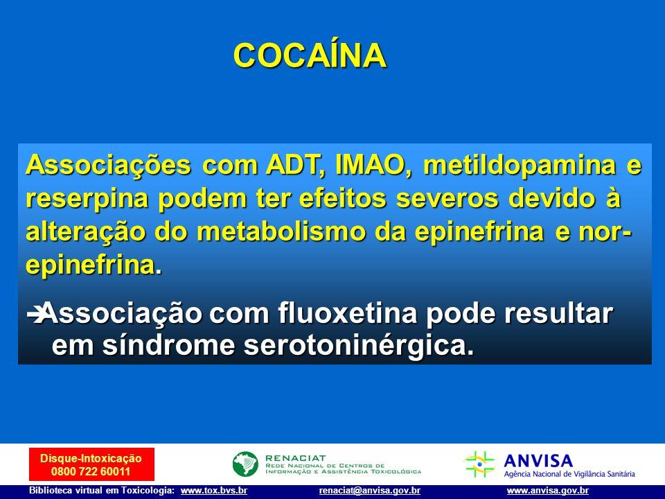 Disque-Intoxicação 0800 722 60011 Biblioteca virtual em Toxicologia: www.tox.bvs.brwww.anvisa.gov.brrenaciat@anvisa.gov.br Associações com ADT, IMAO,