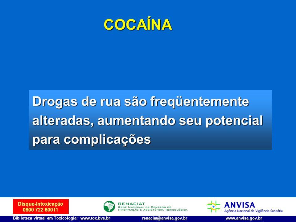 Disque-Intoxicação 0800 722 60011 Biblioteca virtual em Toxicologia: www.tox.bvs.brwww.anvisa.gov.brrenaciat@anvisa.gov.br Drogas de rua são freqüente