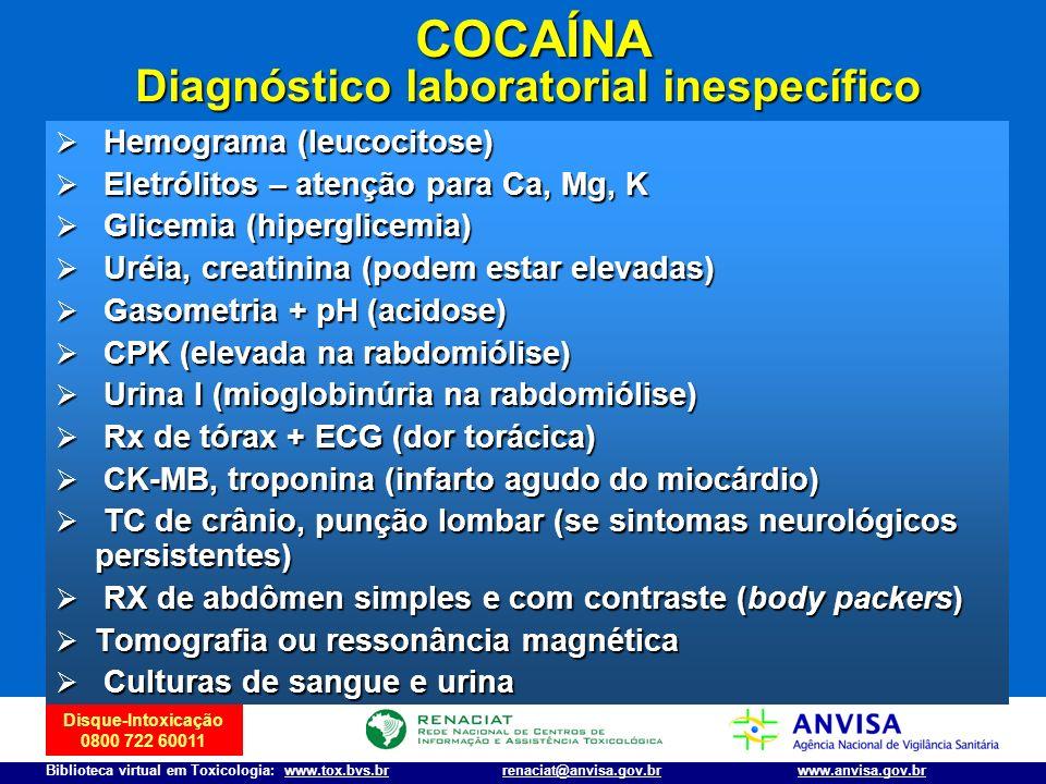 Disque-Intoxicação 0800 722 60011 Biblioteca virtual em Toxicologia: www.tox.bvs.brwww.anvisa.gov.brrenaciat@anvisa.gov.br COCAÍNA Diagnóstico laborat