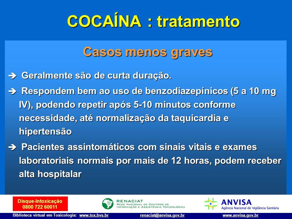 Disque-Intoxicação 0800 722 60011 Biblioteca virtual em Toxicologia: www.tox.bvs.brwww.anvisa.gov.brrenaciat@anvisa.gov.br COCAÍNA : tratamento Casos